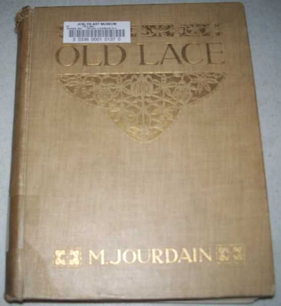 Old Lace: A Handbook for Collectors, an Account of the Different Styles of Lace, Their History, Characteristics and Manufacture, Jourdain, M.