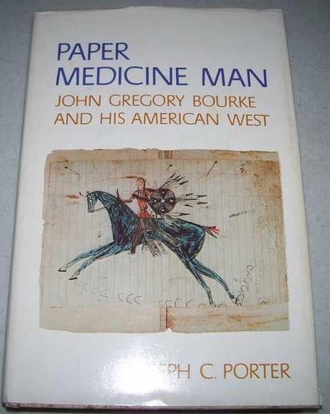 Paper Medicine Man: John Gregory Bourke and His American West, Porter, Joseph C.