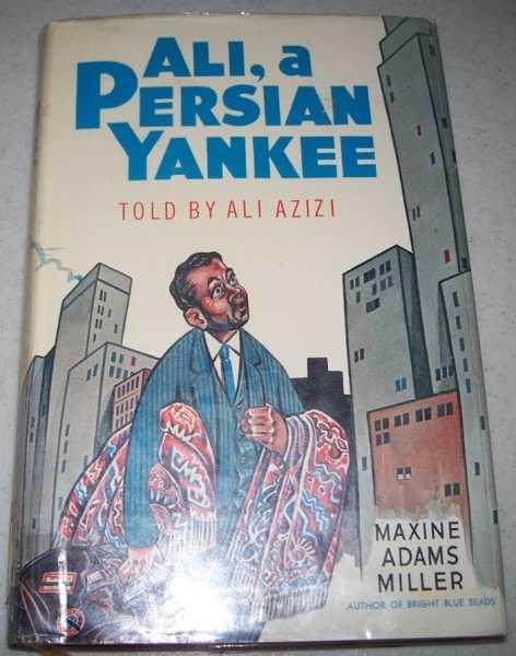 Ali, a Persian Yankee, Miller, Maxine Adams as told by Azizi, Ali