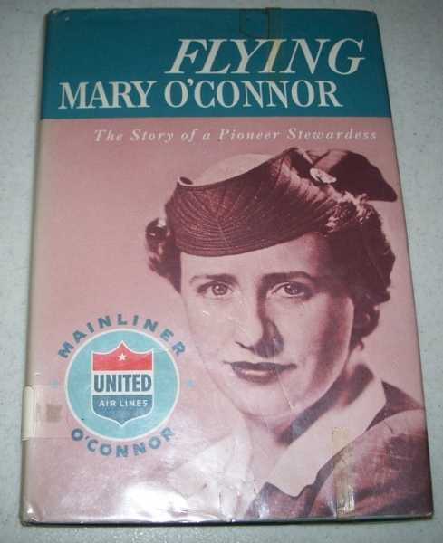 Flying Mary O'Connor: The Story of a Pioneer Stewardess, O'Connor, Mary