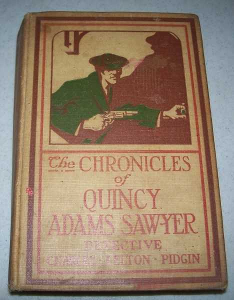 The Chronicles of Quincy Adams Sawyer, Detective, Pidgin, Charles Felton and Taylor, J.M.