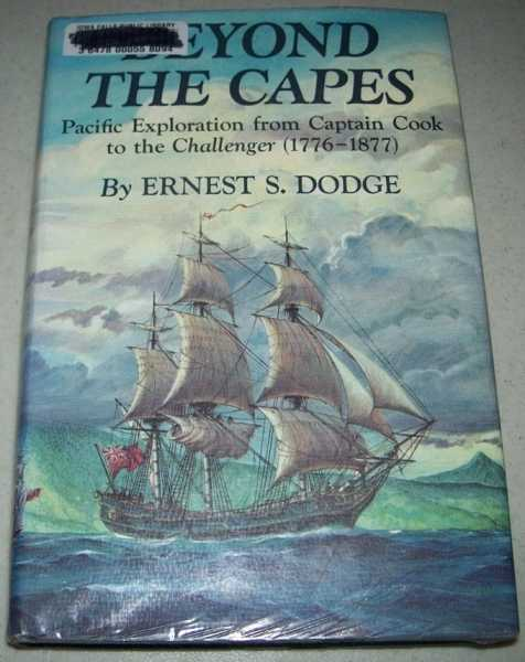 Beyond the Capes: Pacific Exploration from Captain Cook to the Challenger 1776-1877, Dodge, Ernest S.