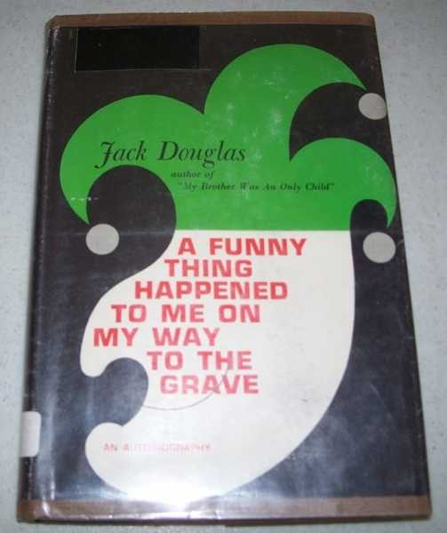 A Funny Thing Happened to Me on My Way to the Grave: An Autobiography, Douglas, Jack