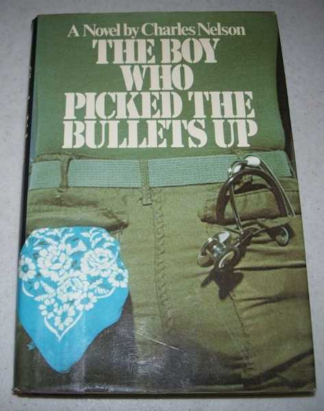 The Boy Who Picked the Bullets Up: A Novel, Nelson, Charles