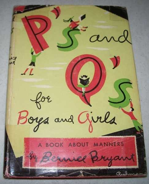 P's and Q's for Boys Girls: A Book About Manners, Bryant, Bernice