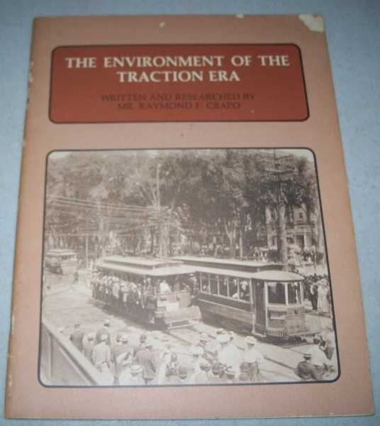 The Environment of the Traction Era: A Brief Study of the Electric Traction Industry in Its American Setting, Crapo, Mr. Raymond
