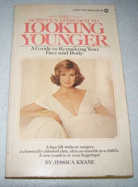 The Sensuous Approach to Looking Younger: A Guide to Remaking Your Face and Body, Krane, Jessica