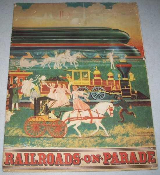 Railroads on Parade: Book of the Pageant Presented at the New York World's Fair 1939 to do Full Tribute to The American Railroad, Hungerford, Edward