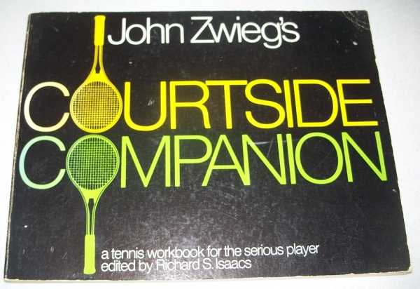 John Zwieg's Courtside Companion: A Tennis Workbook for the Serious Player, Zwieg, John; Isaacs, Richard S. (ed.)