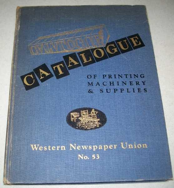 Western Newspaper Union Catalogue of Printing Machinery and Supplies No. 53, N/A