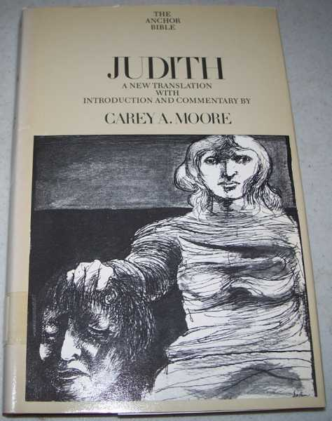 The Anchor Bible Volume 40: Judith (Apocrypha), Judith; Moore, Carey A. (translated/commentary)