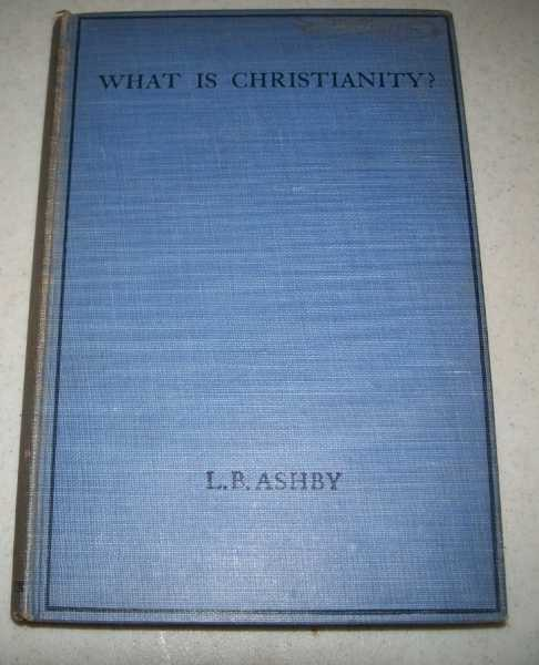 What Is Christianity?, Ashby, L.B.