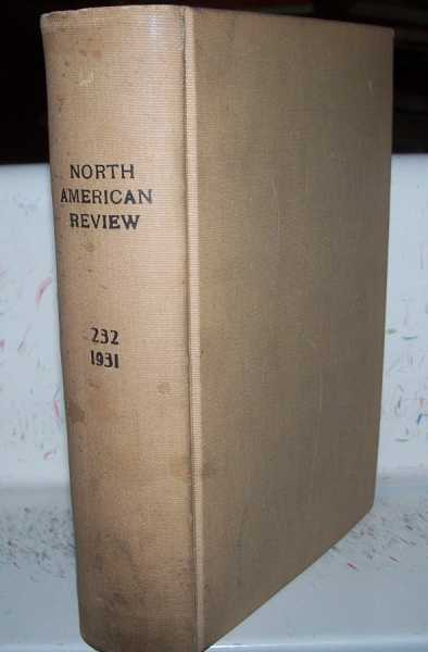 The North American Review Volume 232, July-December 1931 Bound in One Volume, Various