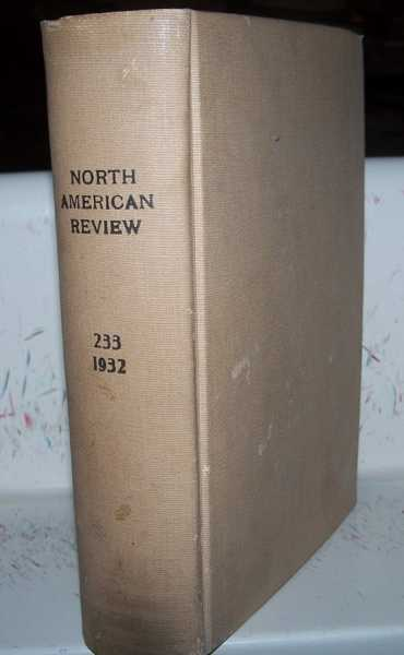 The North American Review Volume 233, January-June 1932 Bound in One Volume, Various