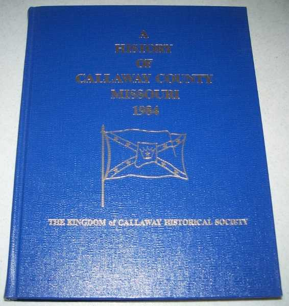 A History of Callaway County, Missouri 1984, The Kingdom of Callaway Historical Society
