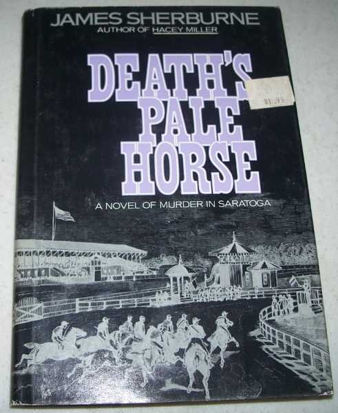 Death's Pale Horse: A Novel of Murder in Saratoga in the 1880s, Sherburne, James