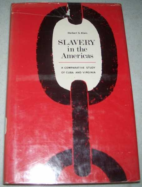 Slavery in the Americas: A Comparative Study of Virginia and Cuba, Klein, Herbert S.