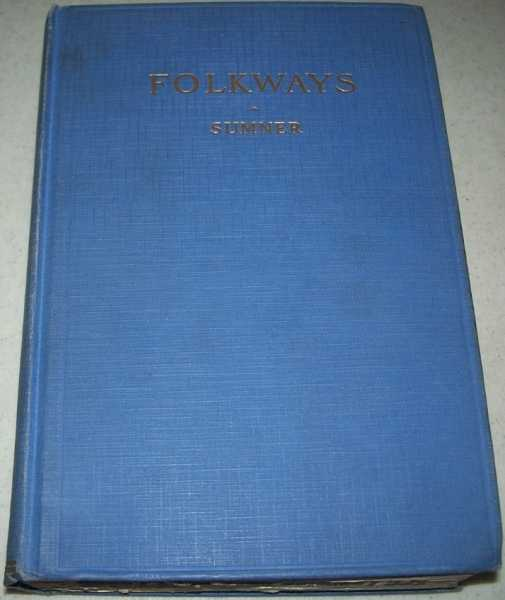 Folkways: A Study of the Sociological Importance of Usages, Manners, Customs, Mores and Morals, Sumner, William Graham