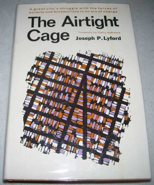 The Airtight Cage: A Study of New York's West Side, Lyford, Joseph P.