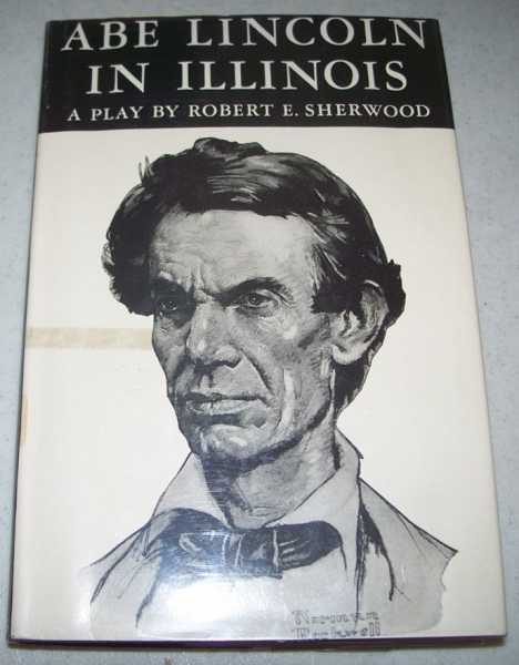 Abe Lincoln in Illinois: A Play in Twelve Scenes, Sherwood, Robert Emmet