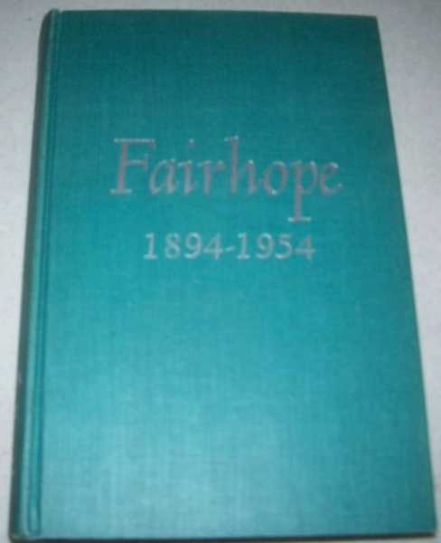 Fairhope 1894-1954: The Story of a Single Tax Colony, Alyea, Paul E. and Blanche R.
