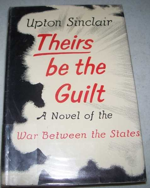 Theirs Be the Guilt: A Novel of the War Between the States, Sinclair, Upton