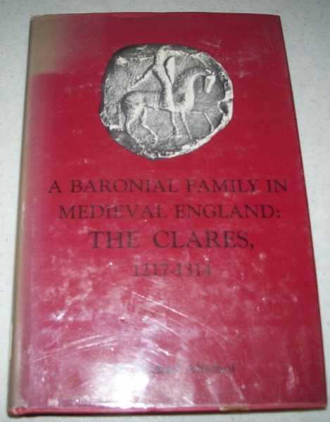 A Baronial Familyi in Medieval England: The Clares 1217-1314, Altschul, Michael