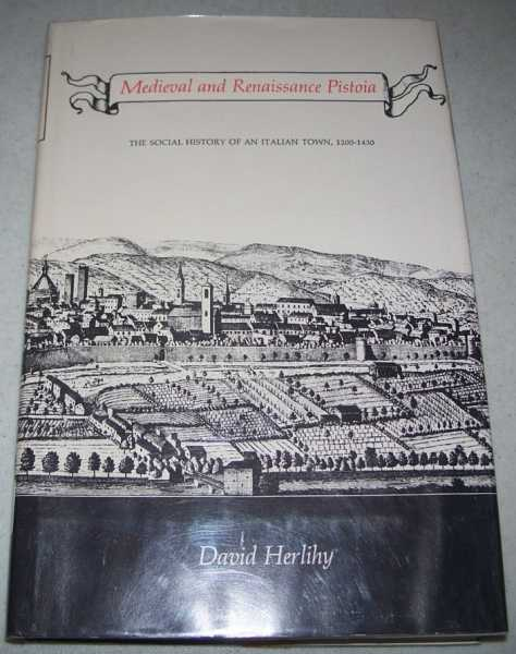 Medieval and Renaissance Pistoia: The Social History of an Italian Town 1200-1430, Herlihy, David