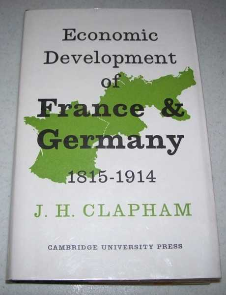 The Economic Development of France and Germany 1815-1914, Clapham, J.H.