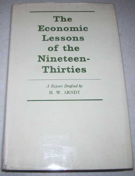 The Economic Lessons of the Nineteen Thirties, Arndt, H.W.