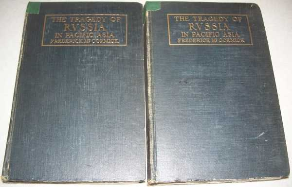 The Tragedy of Russia in Pacific Asia in Two Volumes, McCormick, Frederick