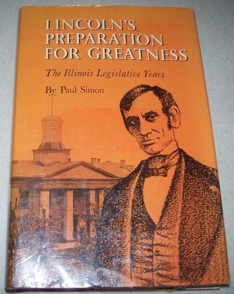 Lincoln's Preparation for Greatness: The Illinois Legislative Years, Simon, Paul