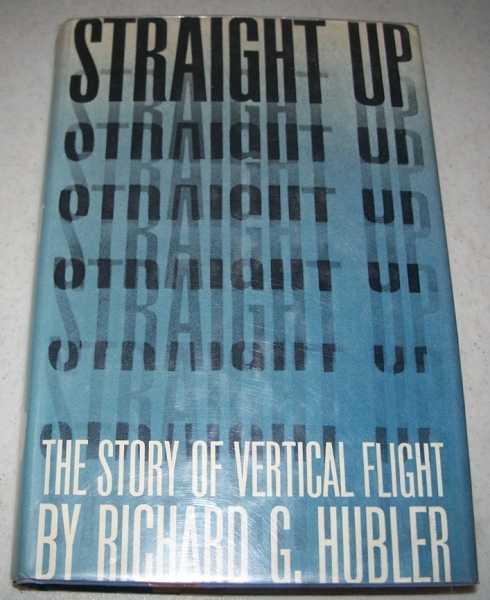 Straight Up: The Story of Vertical Flight, Hubler, Richard G.