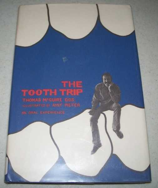 The Tooth Trip: An Oral Experience, McGuire, Thomas