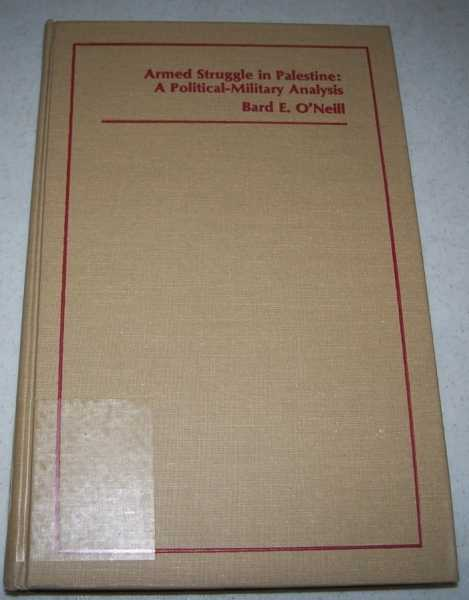 Armed Struggle in Palestine: A Political Military Analysis, O'Neill, Bard E.