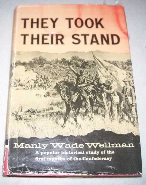 They Took Their Stand: The Founders of the Confederacy, Wellman, Manly Wade