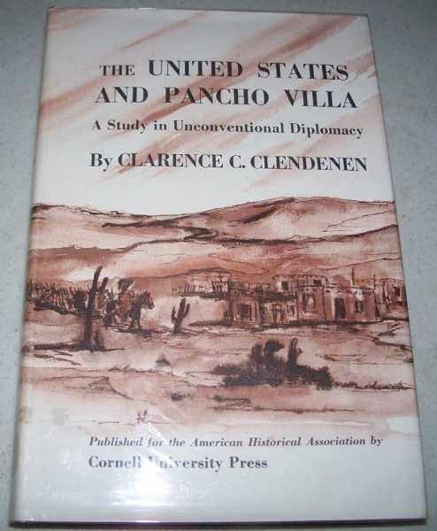 The United States and Pancho Villa: A Study in Unconventional Diplomacy, Clendenen, Clarence C.