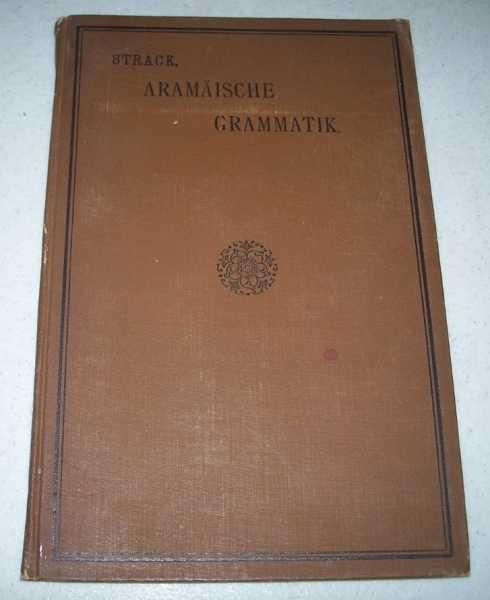 Grammatik des Biblischen Aramaisch mit Den Nach Handschriften Berichtigten Texten und Einem Worterbuch, Strack, Hermann L.