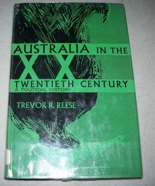 Australia in the Twentieth Century: A Political History (The Pall Mall Series of Short Political Guides), Reese, Trevor R.