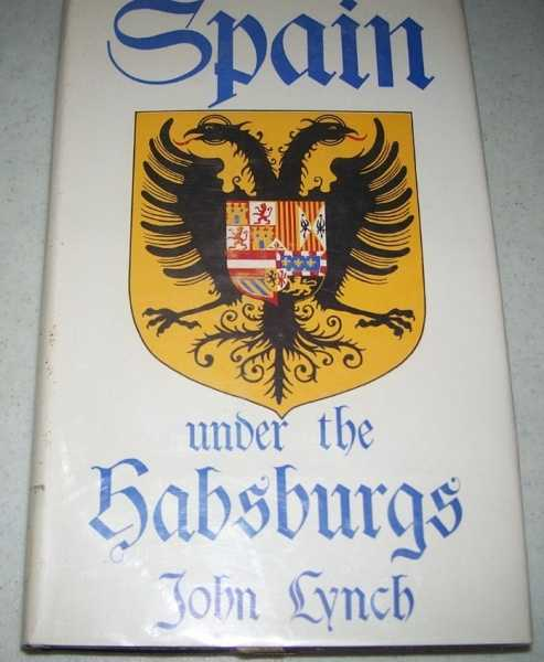 Spain Under the Habsburgs Volume One: Empire and Absolutism 1516-1598, Lynch, John