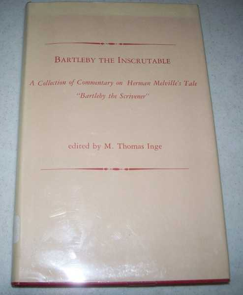 Bartleby the Inscrutable: A Collection of Commentary on Herman Melville's Tale Bartleby the Scrivener, Inge, M. Thomas (ed.)