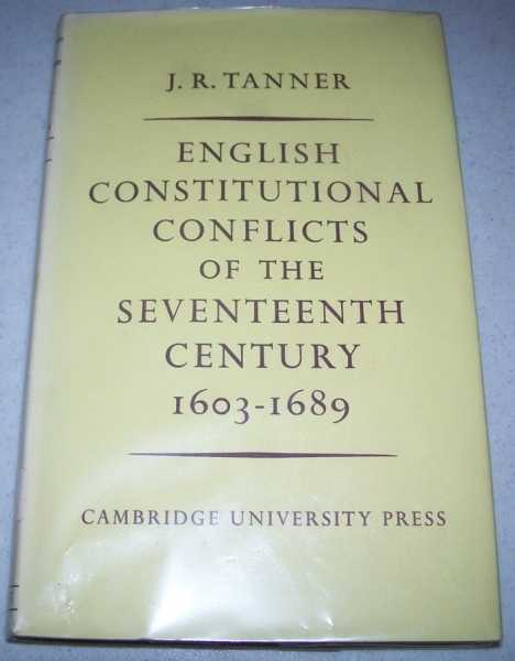 English Constitutional Conflict of the Seventeenth Century 1603-1689, Tanner, J.R.