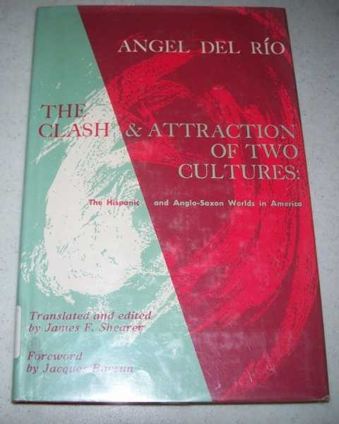 The Clash and Attraction of Two Cultures: The Hispanic and Anglo-Saxon Worlds in America, Del Rio, Angel