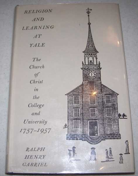 Religion and Learning at Yale: The Church of Christ in the College and University 1757-1957, Gabriel, Ralph Henry