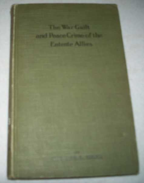 The War Guilt and Peace Crime of the Entente Allies, Bruce, Stewart E.