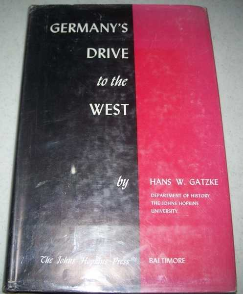 Germany's Drive to the West (Drang nach Westen): A Study of Germany's Western War Aims During the First World War, Gatzke, Hans W.