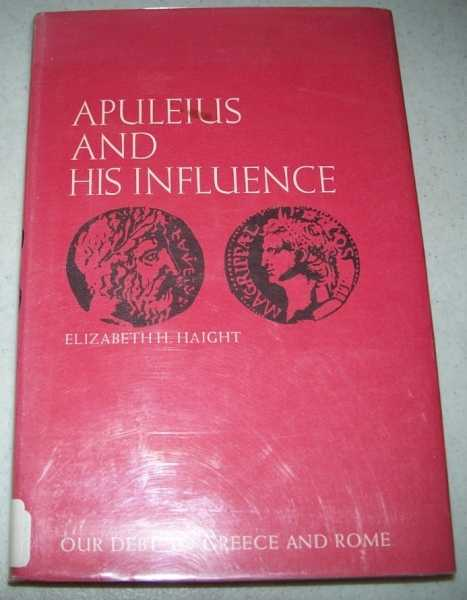 Apuleius and His Influence (Our Debt to Greece and Rome), Haight, Elizabeth
