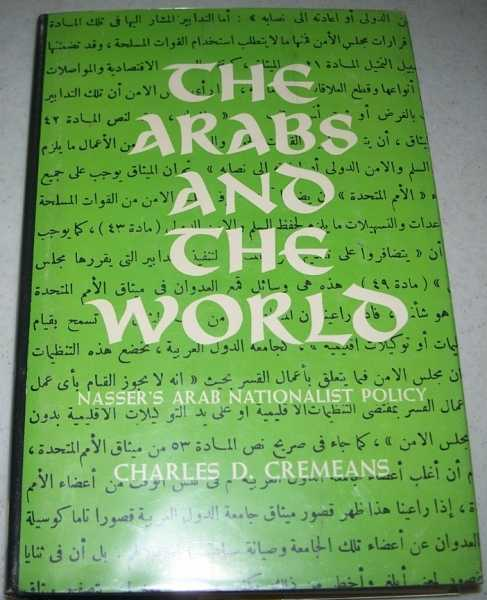 The Arabs and the World: Nasser's Arab Nationalist Policy, Cremeans, Charles D.