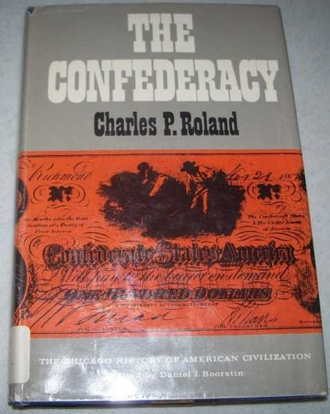 The Confederacy (The Chicago History of American Civilization), Roland, Charles P.