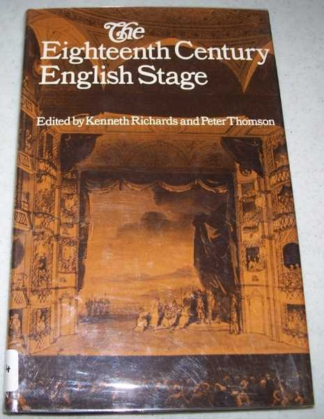 Essays on the Eighteenth Century English Stage: The Proceedings of a Symposium Sponsored by the Manchester University Department of Drama, Richards, Kenneth and Thomson, Peter